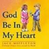 GOD BE IN MY HEART by Jack Miffleton - CD