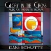 GLORY IN THE CROSS: MUSIC FOR EASTER TRIDUUM by Dan Schutte