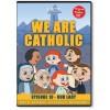 WE ARE CATHOLIC: EPISODE 10 - OUR LADY