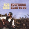 NOWHERE ELSE TO GO by Bob Rice