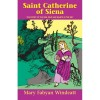 Saint Catherine of Siena: The Story of the Girl Who Saw Saints in the Sky