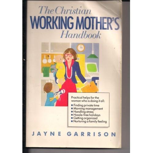 Christian Working Mother's Handbook By: Jayne Garrison PAPERBACK 1986
