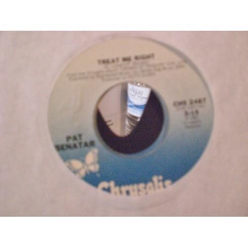 45 RPM: #1431.. PAT BENATAR - TREAT ME RIGHT & NEVER WANNA LEAVE YOU / CHRYSALIS