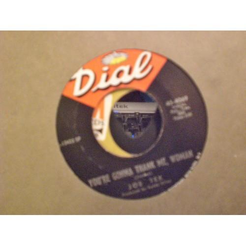 45 RPM: #43 JOE TEX - YOU'RE GONNA THANK ME. WOMAN & MEN ARE GETTIN' SCARCE / DI