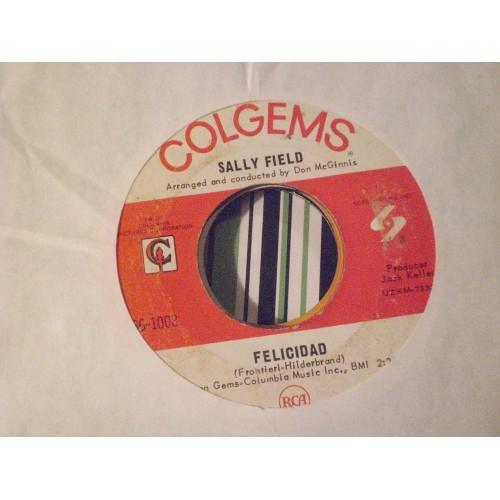 45 RPM: #4078.. SALLY FIELD - FELICIDAD & FIND YOURSELF A RAINBOW / COLGEMS
