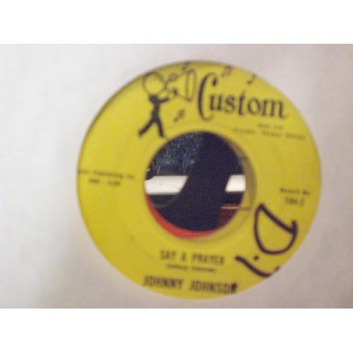45 RPM: #6071.. JOHNNY JOHNSON - SAY A PRAYER & HAPPINESS AGAIN / CUSTOM 164