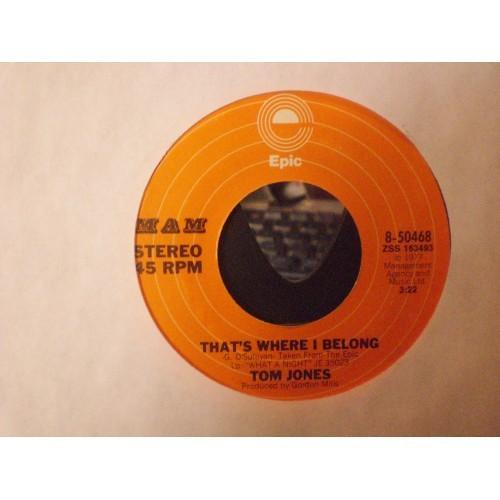45 RPM: #6218.. TOM JONES - WHAT A NIGHT & THAT'S WHERE I BELONG / EPIC 8-50468