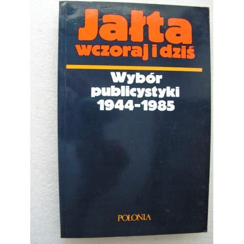Jalta wczoraj i dzis Wybor publicystyki 1944-1985. ( Hove-GB)