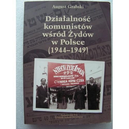 Dzialalnosc Komunistow wsrod Zydow w Polsce (1944-1949). Grabski,