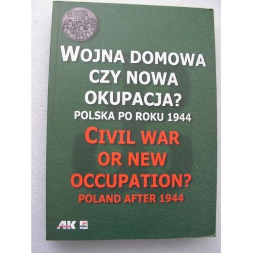 Wojna Domowa czy Nowa Okupacja Civil War or New Occupation Poland After 1944