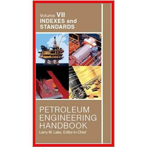 Petroleum Engineering Handbook: Indexes and standards Vol 7 by Larry W. Lake-PDF